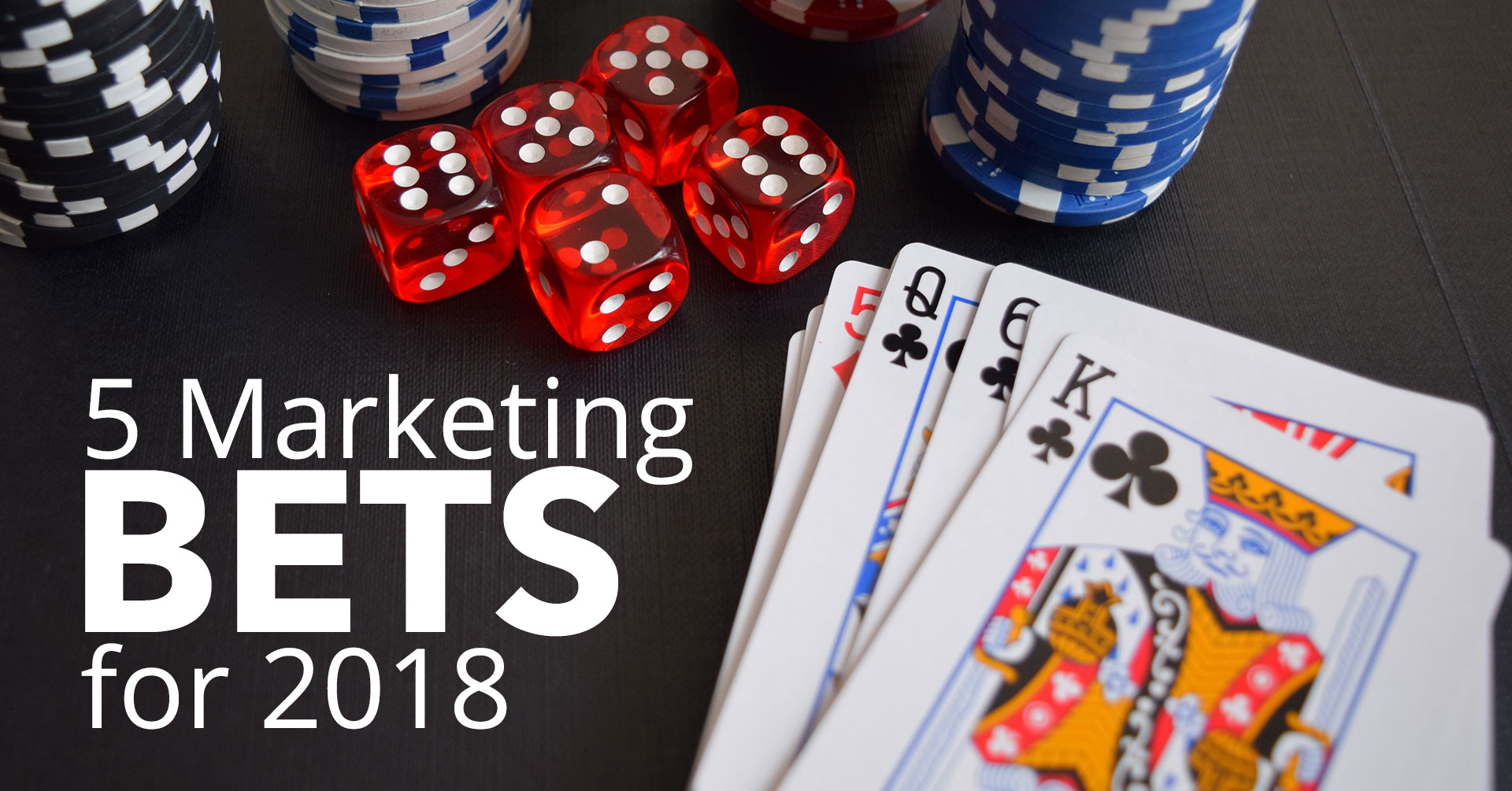 5 Marketing Bets for 2018